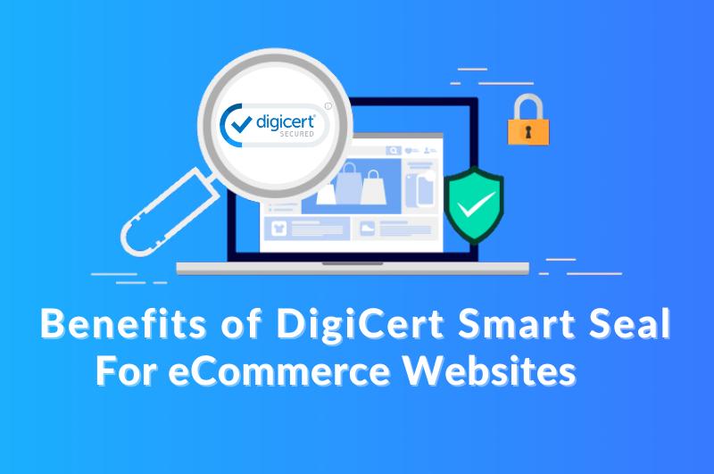 Benefits of DigiCert Smart Seal
